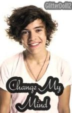 Change My Mind (Harry Styles Fan Fiction) by voguehaz
