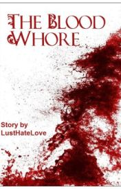 The Blood Whore by LustHateLove