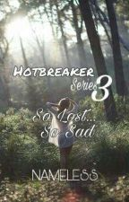 Hotbreaker Series 3: SO LOST, SO SAD by NamelessAko