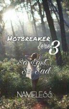 Hotbreaker Series 3: SO LOST, SO SAD by NamelessAko