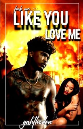 Like You Love Me {COMING SOON} by YahTheDon
