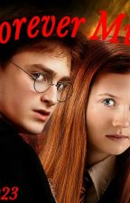 Forever mine, A Harry Potter and Ginny Wesley Romance by 12D023