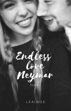 Endless love Neymar (TOME 1) terminé by EleanorDks
