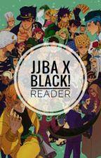 JJBA X Black! Reader by LovelyDoll1738