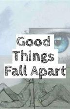 Good Things Fall Apart by sf7tlu65