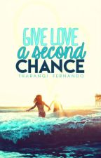 Give love a second chance by lovelywrittensoul