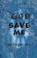 God Save Me (Sequel to GHTO) by NovaLightsInTheSky