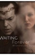 Waiting Forever - An Elrond Love Story by Woodruff92