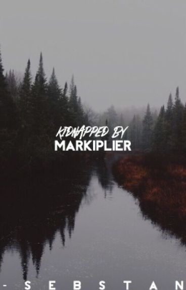 Kidnapped By Markiplier [1]