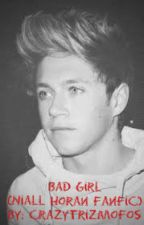 Bad Girl (Niall Horan FanFic) by Crazytrizmofos