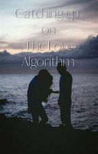Catching up on the Love Algorithm by _niffler
