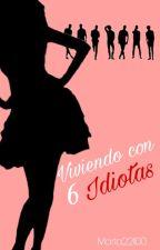 VIVIENDO CON SEIS IDIOTAS by marta221100