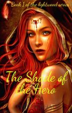The Shade of the Hero (Book 1 of the Lightwood saga) by werda1