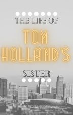 The Life Of Tom Holland's Sister by Tom8Quacksons