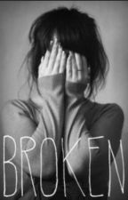 Broken(Teen Fiction)[Completed] by Candybubble1
