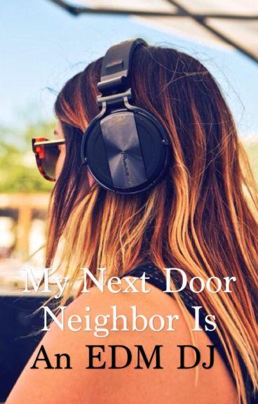 My Next Door Neighbor is an EDM DJ
