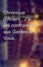 Chronique d'Ahlem , J'ai été confrontée aux Gardes A Vous by Chroniques_world