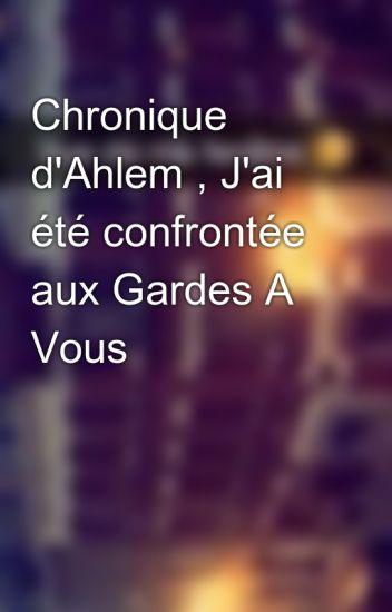 Chronique d'Ahlem , J'ai été confrontée aux Gardes A Vous