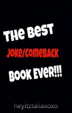 The Best Joke/Comeback Book Ever by tahleeuhh