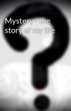 Mystery - the story of my life by Mysterymanstories