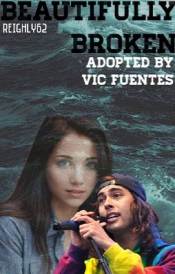 beautifully broken *adopted by vic fuentes*