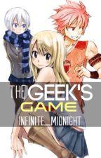The Geek's Game | NaLu Fan Fiction [3rd place in FTWattyAwards Romance] by Infinite_Midnight