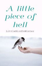 A little piece of hell ||Blog by LittleBirdInWinter