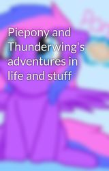 Piepony and Thunderwing's adventures in life and stuff by piegrill
