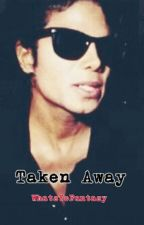 Taken Away (MJ Story) by WhatsYoFantasy