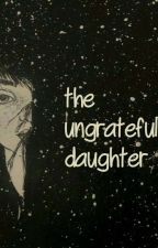 The Ungrateful Daughter by haneen_naseer_