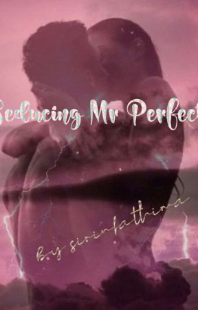 Seducing Mr Perfect [ COMPLETED] by Sirinfathima