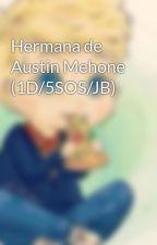 Hermana de Austin Mehone (1D/5SOS/JB) by CRAZYMOFA1993
