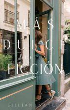 Más Dulce Que La Ficción by GillianISantos