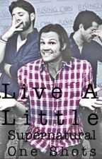 Live A Little (Supernatural One-Shots) by atllou