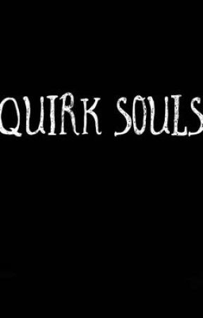 Quirk Souls  by King-Of-Dabs
