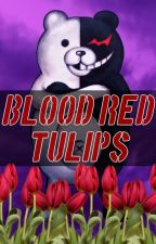 Blood-Red Tulips (Daganronpa RP) [COMPLETED] by Anime-obsessed
