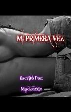 Mi Primera Vez by MaackenzieVonZiegler