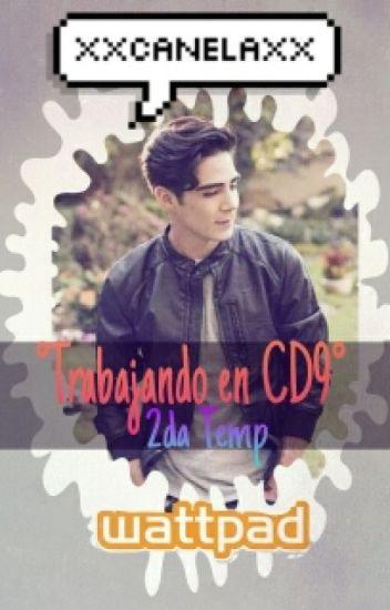 """"""" Trabajando en CD9"""" 2DA TEMPORADA[Terminada]"""