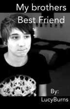 My Brothers Best Friend(Dan Howell) by 5secondsofgroupies