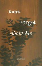 Dont Forget About Me [On Going] by luscaula