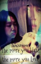 The More You HATE, The More You LOVE by Sasa21L13