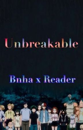 Unbreakable || Bnha x Reader by NatalieThatOneNerd