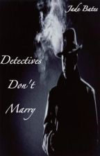 Detectives don't marry by numbing_gum