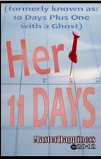 Her 11 Days by MasterHappiness