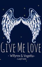 ➳ Give Me Love ♡ by LadyFields
