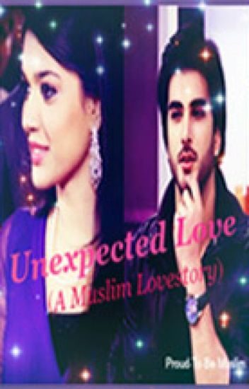 Unexpected Love (A Muslim LoveStory). Book 1. [Editing]