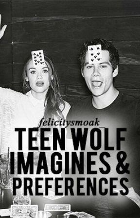 Teen Wolf Imagines and Preferences by _felicitysmoak_