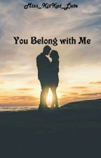 You Belong with Me by Miss_KitKat_Late