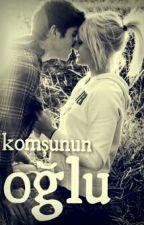 KOMŞUNUN OĞLU by ilginkilic5597