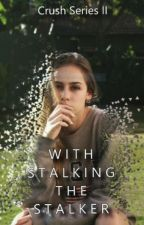 Crush Series II: With Stalking the Stalker by osmLowis